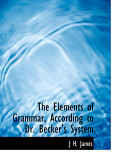 The Elements Of Grammar According To Dr Becker S System