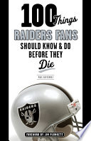 100 Things Raiders Fans Should Know   Do Before They Die