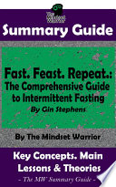 Summary Fast Feast Repeat The Comprehensive Guide To Intermittent Fasting By Gin Stephens The Mw Summary Guide