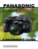Panasonic Lumix Fz300k  A Beginner   s Guide