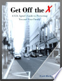 Get Off the X  A Cia Agent s Guide to Protecting You and Your Family Book PDF