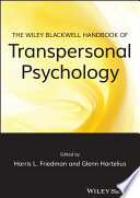 The Wiley-Blackwell Handbook of Transpersonal Psychology Most Inclusive Resource Yet Published