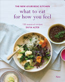 What to Eat for How You Feel Delicious Healthy Cooking To The Twenty First Century