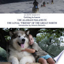 Getting to know THE ALASKAN MALAMUTE THE LOYAL ñFRIENDî OF THE GREAT NORTH