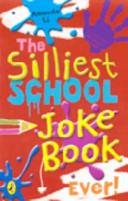 The Silliest School Joke Book Ever!