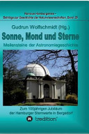 Sonne, Mond und Sterne - Meilensteine Der Astronomiegeschichte. Zum 100jährigen Jubiläum Der Hamburger Sternwarte in Bergedorf