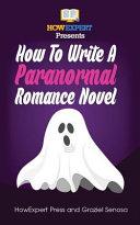 How To Write A Paranormal Romance Novel book