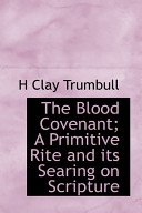 The Blood Covenant  A Primitive Rite and Its Searing on Scripture