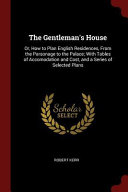 The Gentleman's House: Or, How to Plan English Residences, from the Parsonage to the Palace; With Tables of Accomodation and Cost, and a Seri