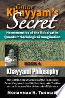 Omar Khayyam S Secret Hermeneutics Of The Robaiyat In Quantum Sociological Imagination Book 4 Khayyami Philosophy