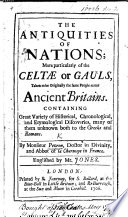 The Antiquities of Nations  More Particularly of the Celt   Or Gauls  Taken to be Originally the Same People as Our Ancient Britains     Englished by Mr  Jones
