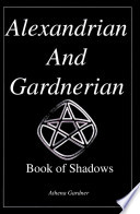 The Alexandrian And Gardnerian Book Of Shadows : ...