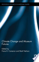 Climate Change And Museum Futures : political phenomenon that is reshaping our relationship to...