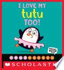 I Love My Tutu Too   A Never Bored Book   Book PDF