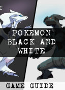 Pokemon Black and White   Ultimate Guide for the Black and White Edition