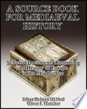 A Source Book For Mediaeval History : Selected Documents Illustrating The History Of Europe In The Middle Age : the history of europe in the middle age...