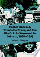 Dudley Randall  Broadside Press  and the Black Arts Movement in Detroit  1960 1995