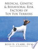 Medical Genetic Behavioral Risk Factors Of Toy Fox Terriers