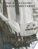 John Calvin s Commentaries On The Book Of Joshua  Annotated Edition