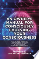 An Owner S Manual For Consciously Evolving Your Consciousness