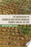 The Archaeology of Caribbean and Circum Caribbean Farmers  6000 BC   AD 1500