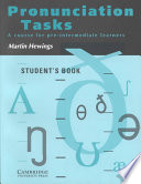 Pronunciation Tasks Student's Book : tasks provides comprehensive coverage of all aspects of...