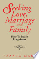 Seeking Love, Marriage and Family With The Knowledge So Therefore Love Marriage