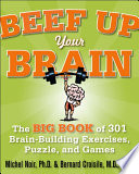 Beef Up Your Brain  The Big Book of 301 Brain Building Exercises  Puzzles and Games