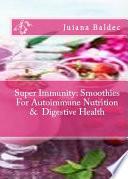 Super Immunity: Smoothies For Autoimmune Nutrition & Digestive Health