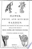 The flower, fruit and kitchen garden, by practical gardeners and florists
