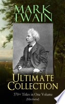 MARK TWAIN Ultimate Collection  370  Titles in One Volume  Illustrated