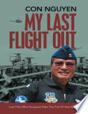 My Last Flight Out  Last Pilot Who Escaped After the Fall of Viet Nam Book PDF