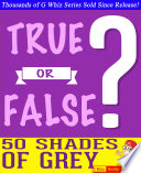 Fifty Shades of Grey   True or False