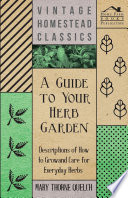 A Guide to Your Herb Garden   Descriptions of How to Grow and Care for Everyday Herbs