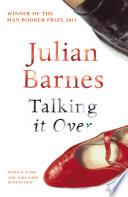 Talking It Over by Julian Barnes