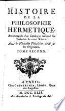 Histoire de la Philosophie Hermetique  Accompagnee d un Catalogue raisonne des Ecrivains de cette science etc    Paris  Coustelier 1742