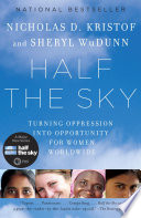 Half the sky turning oppression into opportunity for women worldwide /