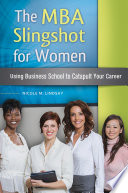 The MBA Slingshot for Women  Using Business School to Catapult Your Career