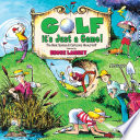 Golf  It s Just a Game