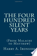 The Four Hundred Silent Years : merely to give a chronological outline of events,...