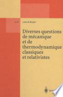 Diverses questions de mecanique et de thermodynamique classiques et relativistes