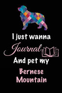 I Just Wanna Journal and Pet My Bernese Mountain