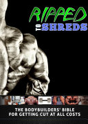 Ripped to Shreds   The Bodybuilders Bible for getting Cut at all Costs