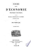 Cours complet d economie politique pratique suivi des melanges  correspondance et catechisme d economie politique  3  ed    Bruxelles  Dumont 1837  XIII S   S  5 746