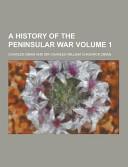 A History of the Peninsular War Volume 1