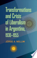 Transformations And Crisis Of Liberalism In Argentina 1930 1955
