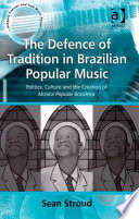 The Defence Of Tradition In Brazilian Popular Music Politics Culture And The Creation Of M Sica Popular Brasileira book