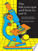 The Microscope and How to Use It