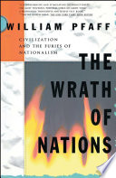 The Wrath of Nations  Civilizations and the Furies of Nationalism