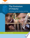 The Evolution of Inquiry  Controlled  Guided  Modeled  and Free
